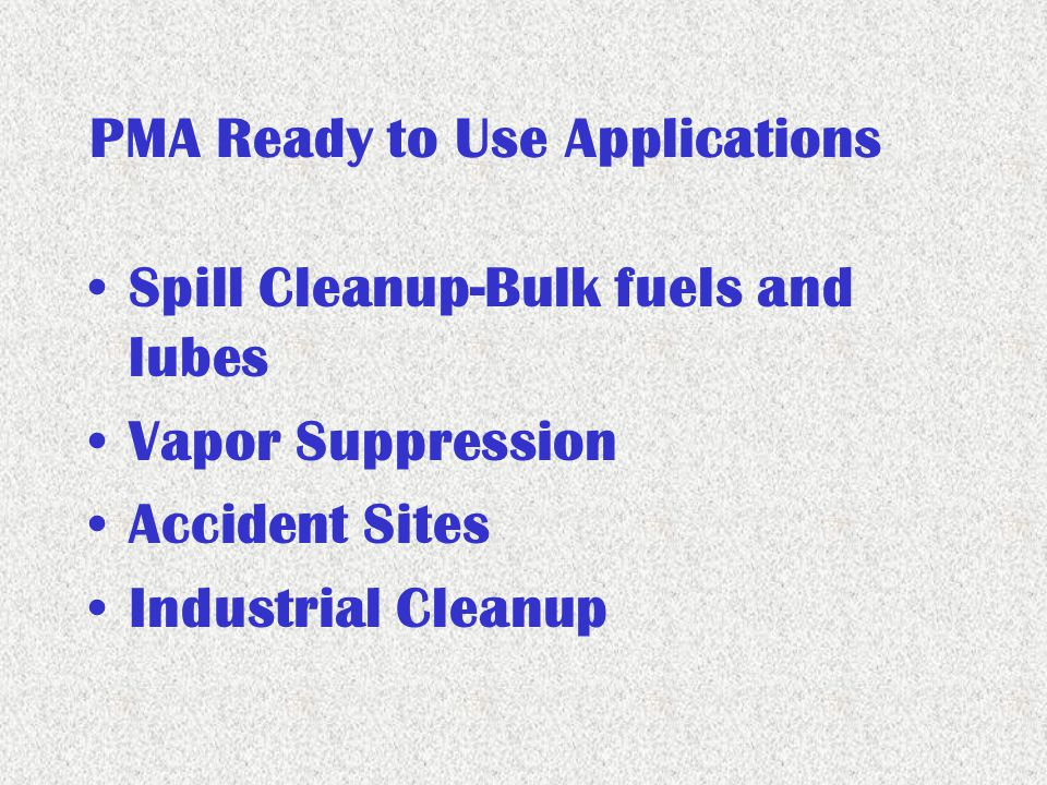 PMA Ready to Use Applications Spill Cleanup-Bulk fuels and lubes Vapor Suppression Accident Sites Industrial Cleanup