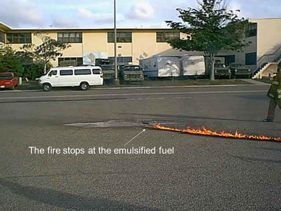 The fire stops at the emulsified fuel