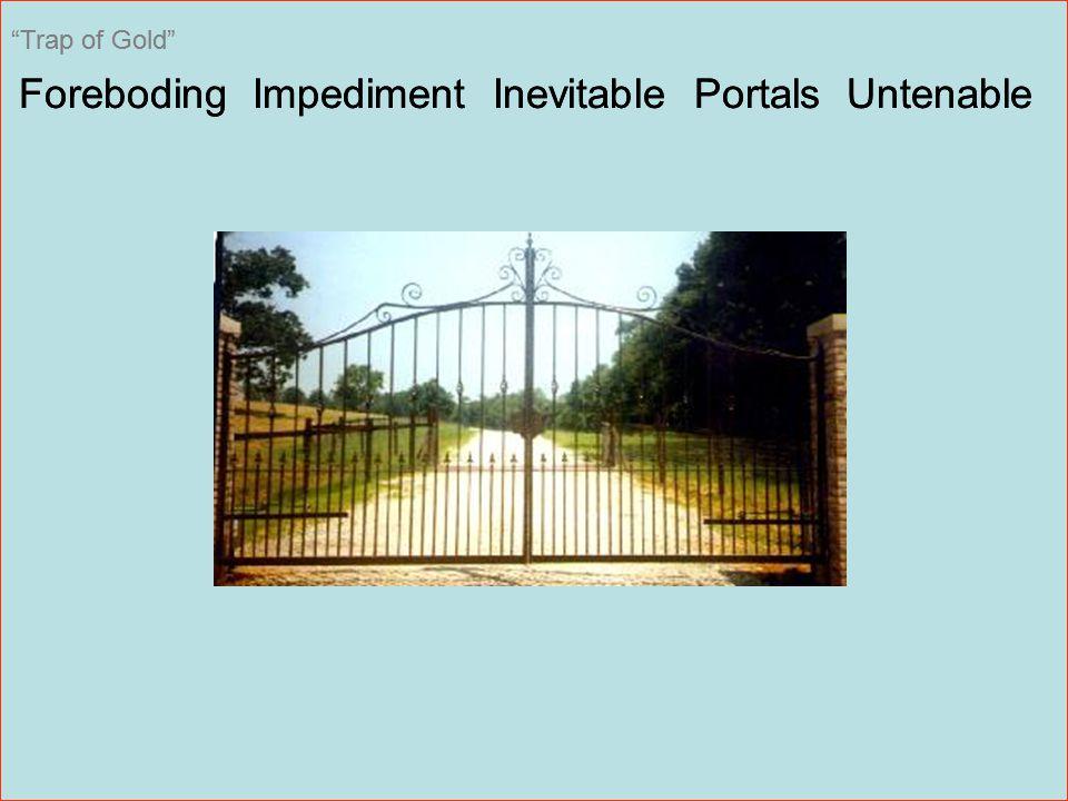 Foreboding Impediment Inevitable Portals Untenable Trap of Gold Foreboding Impediment Inevitable Portals Untenable Trap of Gold