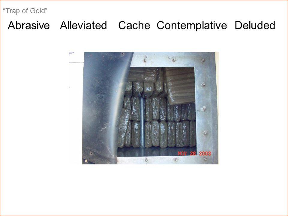 Trap of Gold Abrasive Alleviated Cache Contemplative Deluded .