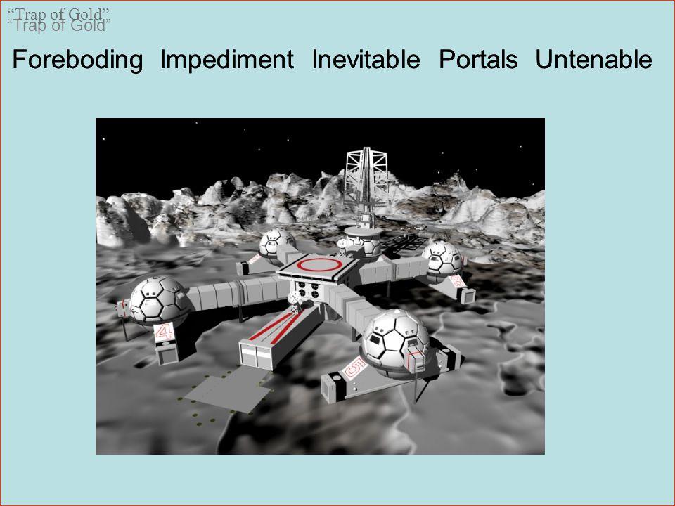Foreboding Impediment Inevitable Portals Untenable Trap of Gold Foreboding Impediment Inevitable Portals Untenable