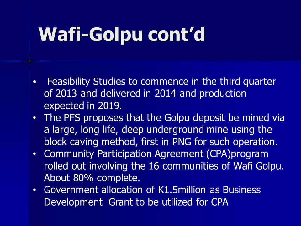 Wafi-Golpu contd Feasibility Studies to commence in the third quarter of 2013 and delivered in 2014 and production expected in 2019.