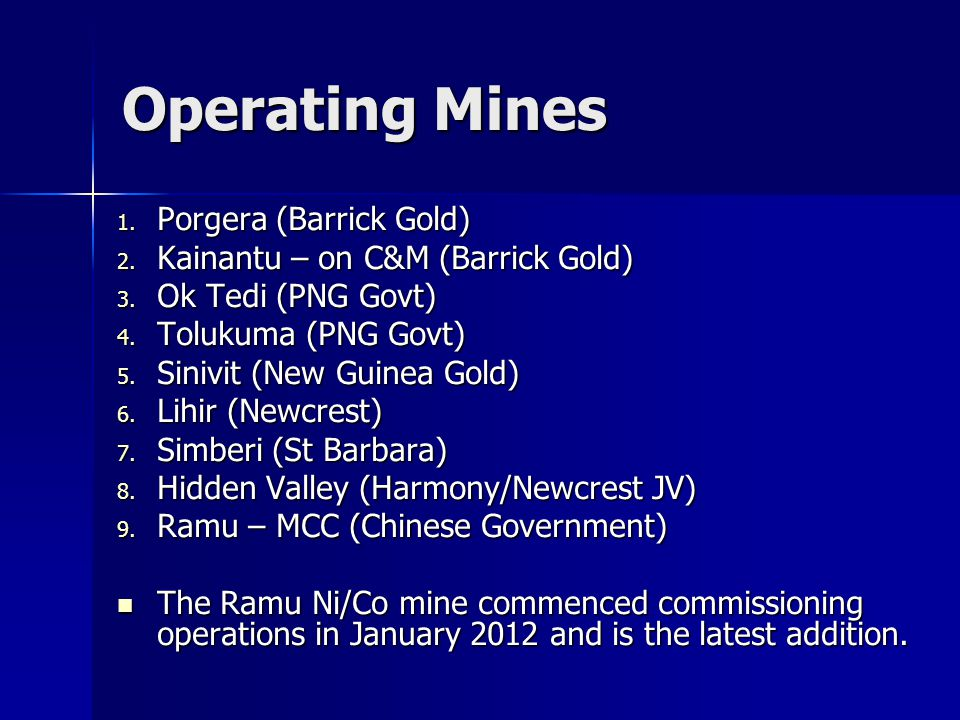 Operating Mines 1. Porgera (Barrick Gold) 2. Kainantu – on C&M (Barrick Gold) 3.