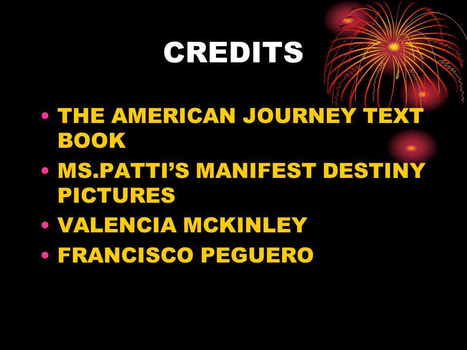 CREDITS THE AMERICAN JOURNEY TEXT BOOK MS.PATTIS MANIFEST DESTINY PICTURES VALENCIA MCKINLEY FRANCISCO PEGUERO