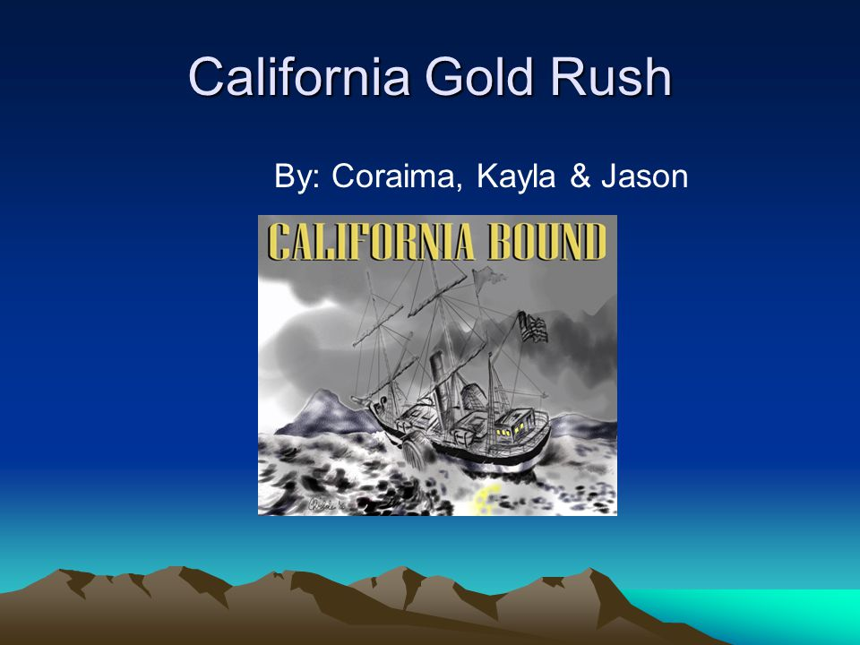 California Gold Rush By: Coraima, Kayla & Jason