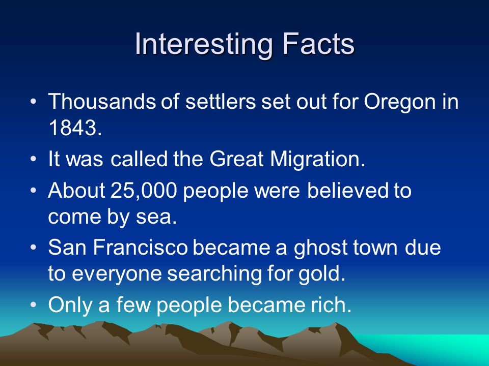 Interesting Facts Thousands of settlers set out for Oregon in 1843.