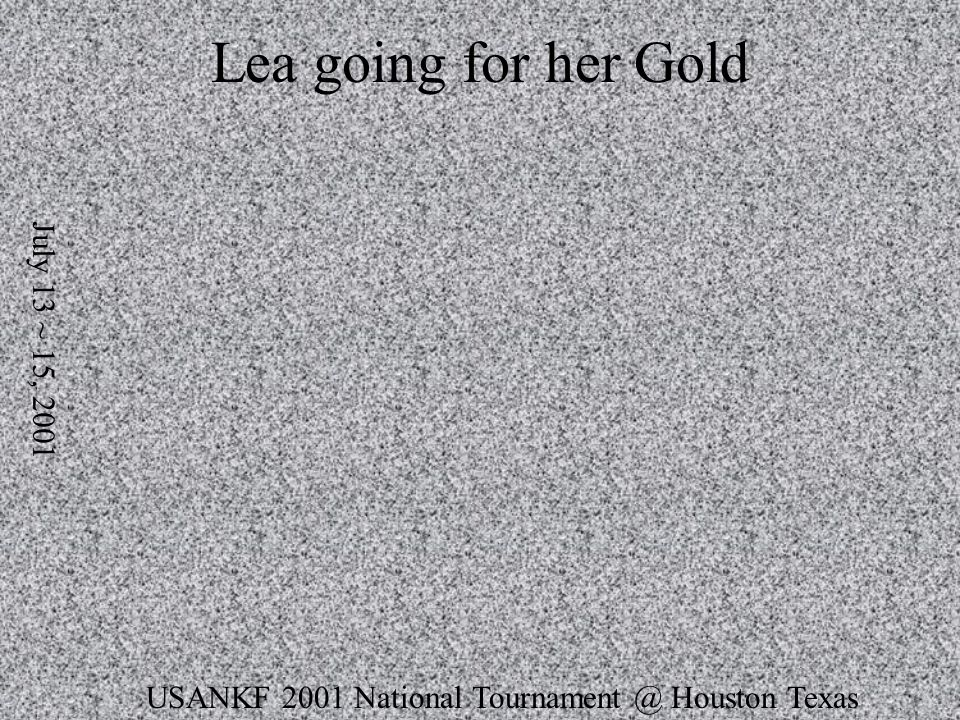 USANKF 2001 National Tournament @ Houston Texas July 13 ~ 15, 2001 Lea going for her Gold