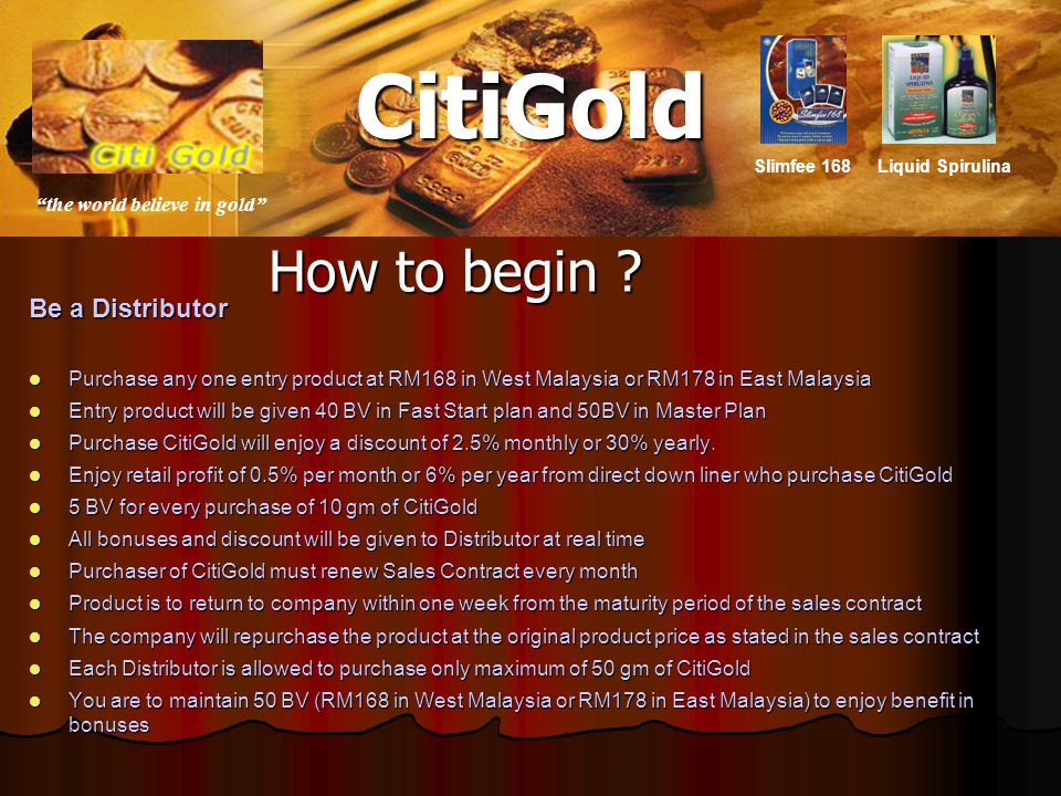 RM2,846,515.00RM258,065.00RM2,580,650.00RM7,800.00Total: Total Income C – Master Plan Bonus (CitiGold – 10gm) B – Master Plan Bonus (Entry Product RM168) A – Fast Start Bonus (Entry Product RM168) U RM525.00 25 x 5BV x 20% = RM25.00 25 x 50BV x 20% = RM250.00 25 x RM10 = RM250.00 25 x RM10 = RM250.00 2 RM1,662.50 125 x 5BV x 6% = RM37.50 125 x 50BV x 6% = RM375.00 125 x RM10 = RM1,250.00 125 x RM10 = RM1,250.00 3 RM8,312.50 625 x 5BV x 6% = RM187.50 625 x 50BV x 6% = RM1,875.00 625 x RM10 = RM6,250.00 625 x RM10 = RM6,250.00 4 RM17,187.50 3125 x 5BV x (6% + 4%) = RM1,562.50 3125 x 50BV x (6% + 4%) = RM15,625.00 5 RM68,750.00 15625 x 5BV x (4% + 4%) = RM6,250.00 15625 x 50BV x (4% + 4%) = RM62,500.00 6 RM386,718.75 78125 x 5BV x (4% + 5%) = RM35,156.25 78125 x 50BV x (4% + 5%) = RM351,562.50 7 RM2,363,281.20 390625 x 5BV x (4% + 7%) = RM214,843.75 390625 x 50BV x (4% + 7%) = RM2,148,437.50 8 RM77.50 5 x 5BV x 10% = RM2.50 5 x 50BV x 10% = RM25.00 5 x RM10 = RM50.00 1 CiiGold PROJECTED INCOME (for illustration proposes only)