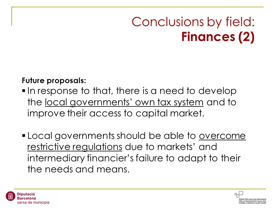 Conclusions by field: Finances (2) Future proposals: In response to that, there is a need to develop the local governments own tax system and to improve their access to capital market.