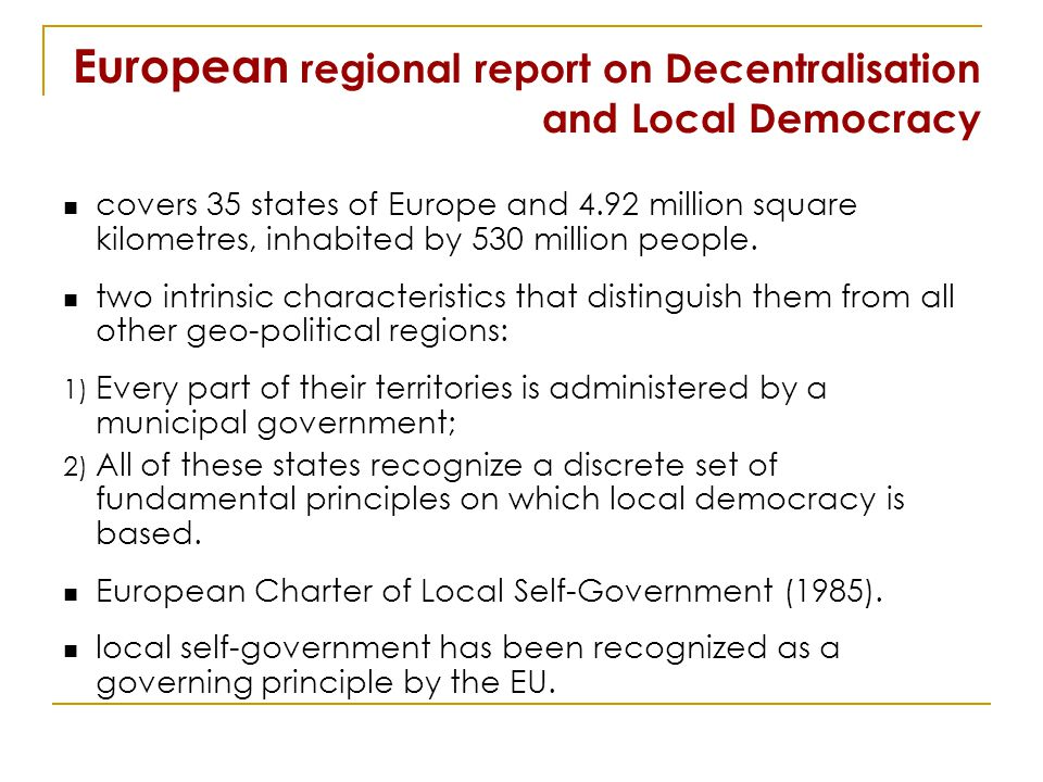 European regional report on Decentralisation and Local Democracy covers 35 states of Europe and 4.92 million square kilometres, inhabited by 530 million people.