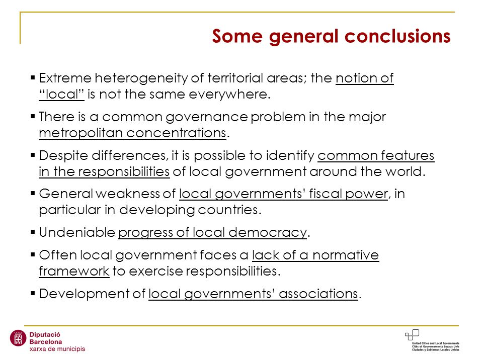 Some general conclusions Extreme heterogeneity of territorial areas; the notion of local is not the same everywhere.