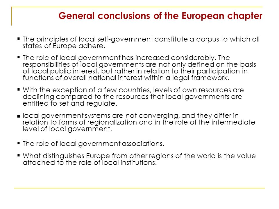 General conclusions of the European chapter The principles of local self-government constitute a corpus to which all states of Europe adhere.
