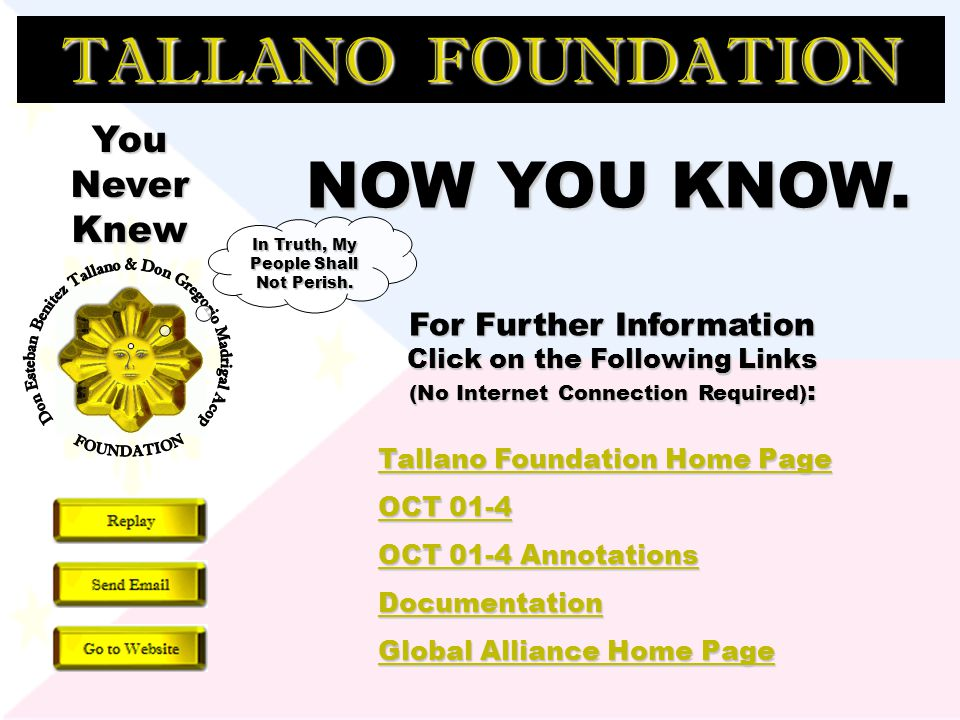 TALLANO FOUNDATION Click to Continue NOTICE OF TERMINATION OF LEASE You are hereby given notice that the fifty-five year lease of the gold assets of the Tagean- Tallano estate ended in December 2005 and we are asserting our court-ordered mandate to administer these assets for the interest of the Filipino people.