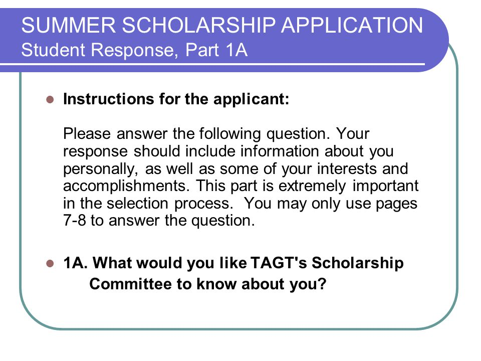 SUMMER SCHOLARSHIP APPLICATION Student Response, Part 1A Instructions for the applicant: Please answer the following question.