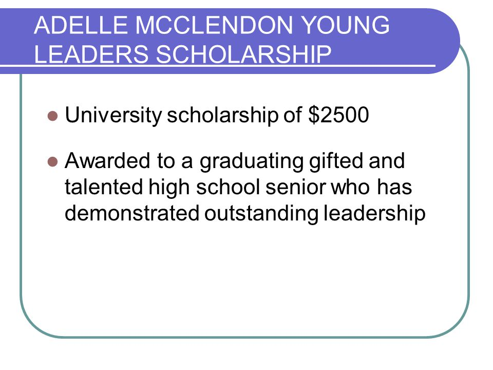 LAURA ALLARD FUTURE VISION SCHOLARSHIP University scholarship of $2500 Awarded to a graduating gifted and talented high school senior who: -demonstrates outstanding academic achievement -possesses a strong sense of purpose and clearly defined goals -has a long-term plan for achieving these goals