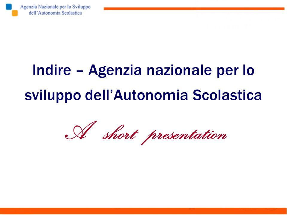 Indire – Agenzia nazionale per lo sviluppo dellAutonomia Scolastica A short presentation