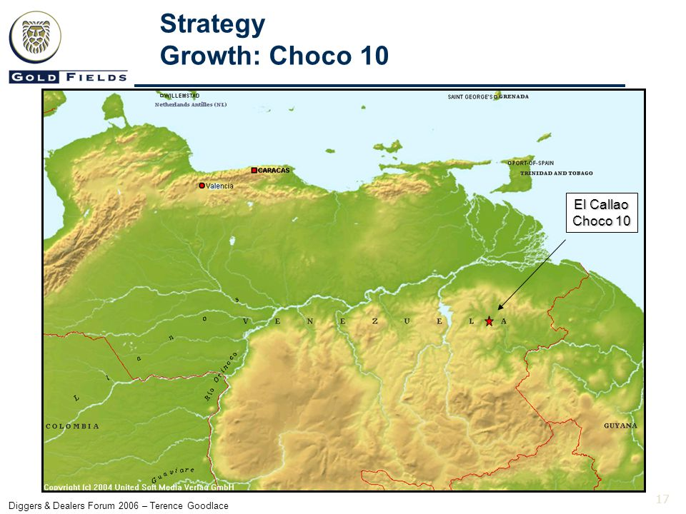 17 Diggers & Dealers Forum 2006 – Terence Goodlace Strategy Growth: Choco 10 El Callao Choco 10