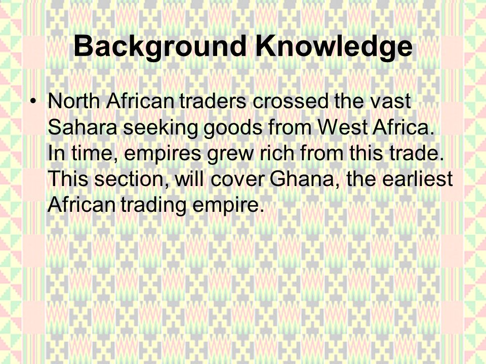 The North Africans brought steel swords, copper, and silks to West Africa.