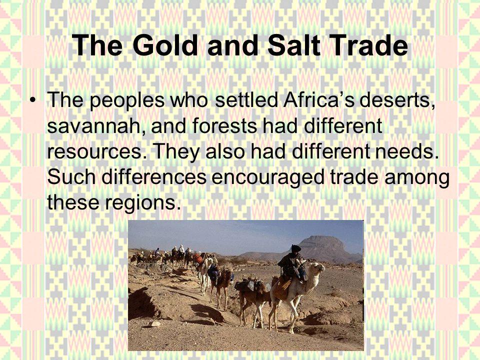 Trans-Sahara Trade People north of the Sahara needed gold.