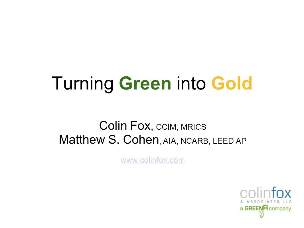 Turning Green into Gold Colin Fox, CCIM, MRICS Matthew S.