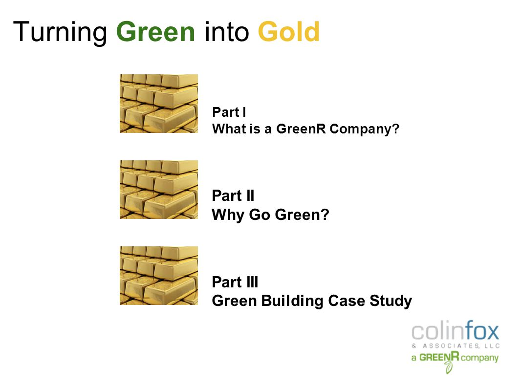 Turning Green into Gold A GreenR Company is a company that has infused Green Technologies into their business practices.