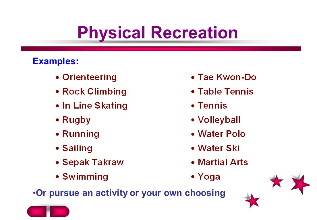 Physical Recreation Or pursue an activity or your own choosing Examples: