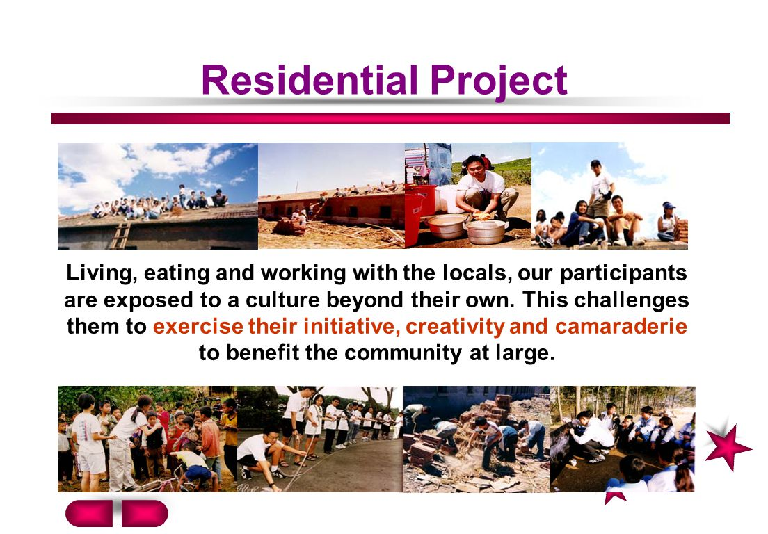 Residential Project Living, eating and working with the locals, our participants are exposed to a culture beyond their own.