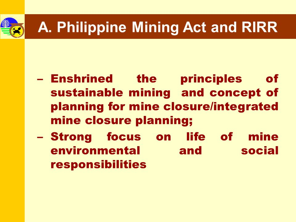 –Enshrined the principles of sustainable mining and concept of planning for mine closure/integrated mine closure planning; –Strong focus on life of mi