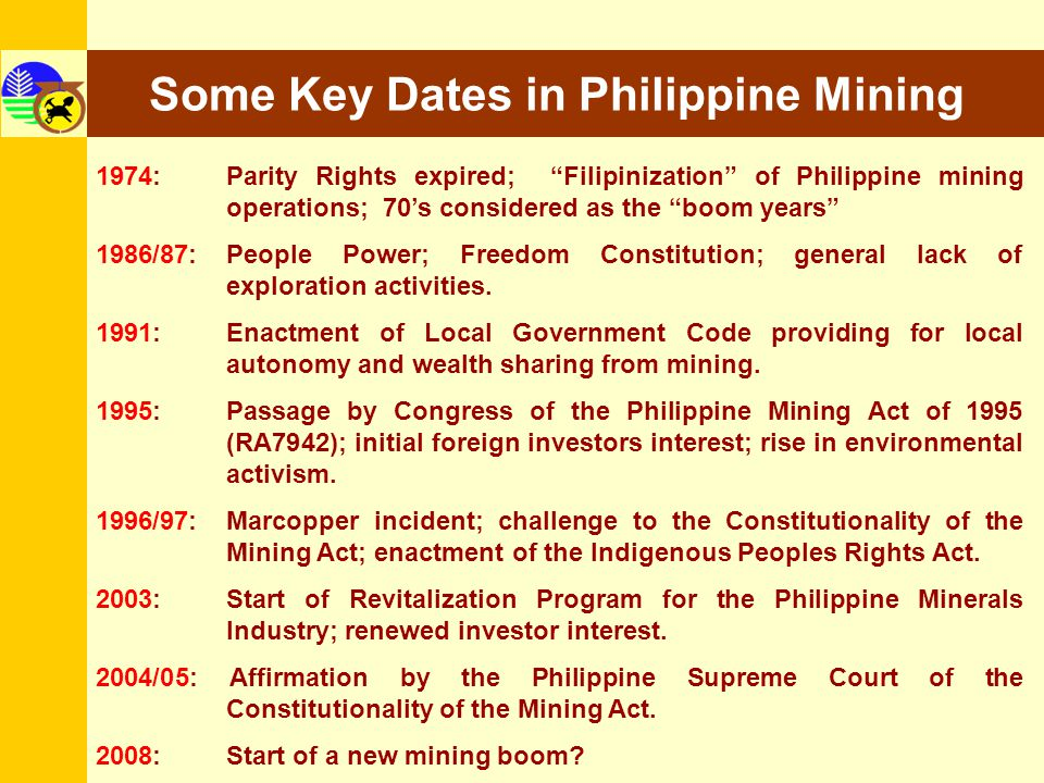 Some Key Dates in Philippine Mining 1974: Parity Rights expired; Filipinization of Philippine mining operations; 70s considered as the boom years 1986