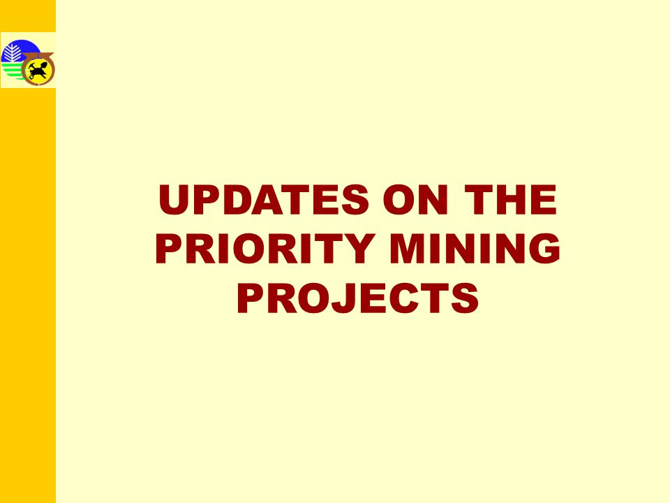 Mining Projects For Development 9 Copper Projects Tampakan Copper Project Far Southeast Copper Project Boyongan Copper Project Carmen Copper Project Batong Buhay Copper Project Amacan Copper Project Didipio Cu-Au Project Kingking Cu-Au Project Colet Copper Project 6 Gold Projects Itogon Gold Project Masbate Gold Project Masara Gold Project Diwalwal Gold Project Siana Gold Project Canatuan Expansion Proj 5 Nickel Projects Mindoro Nickel Project Palawan HPP Expansion Nonoc Nickel Project ACT Nickel Project Hallmark Nickel Project 1 Cement Project Akle Cement, Project