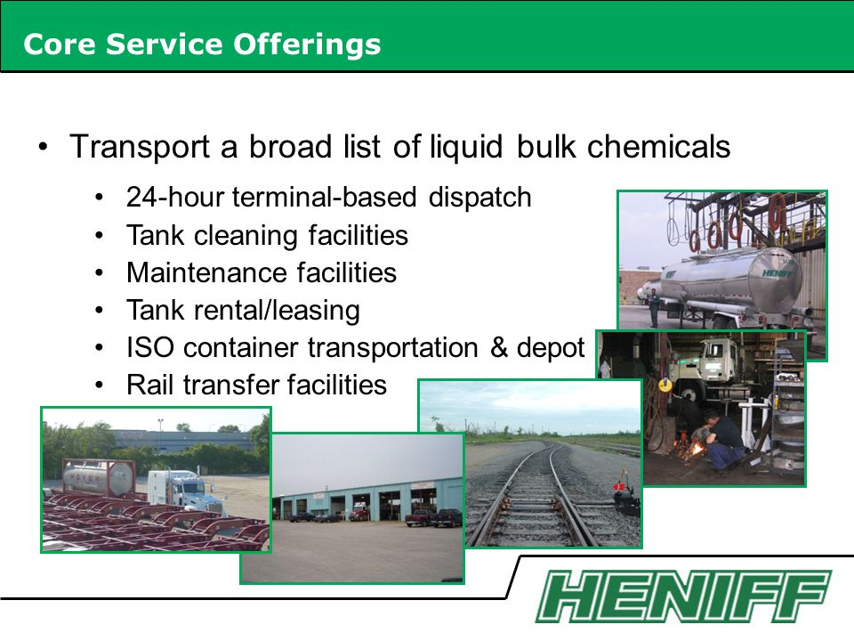 Core Service Offerings Transport a broad list of liquid bulk chemicals 24-hour terminal-based dispatch Tank cleaning facilities Maintenance facilities