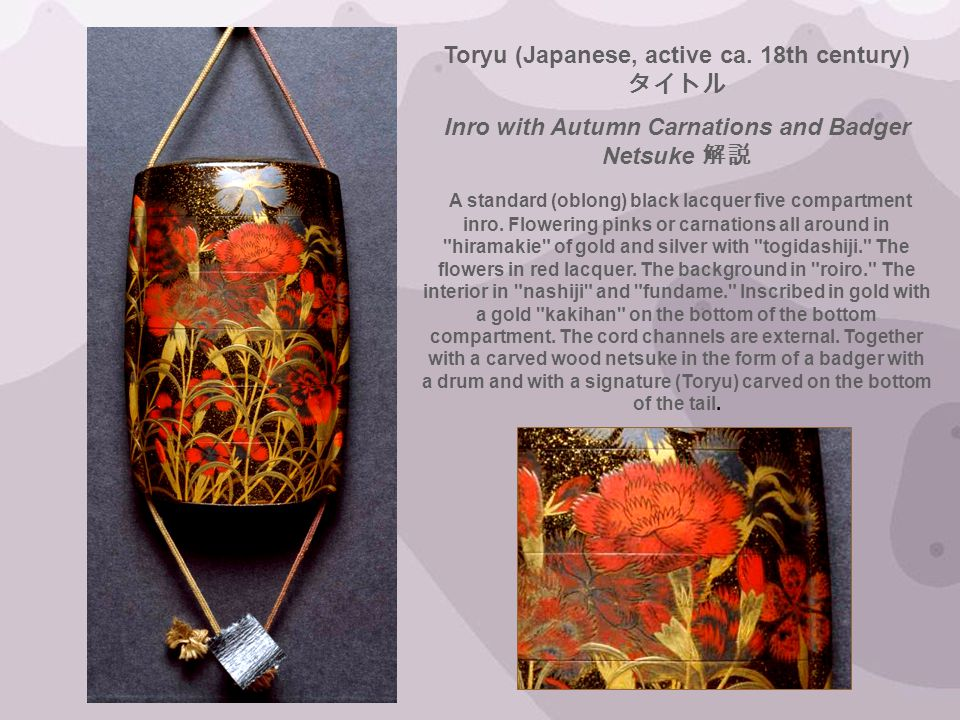 Toryu (Japanese, active ca. 18th century) Inro with Autumn Carnations and Badger Netsuke A standard (oblong) black lacquer five compartment inro. Flow