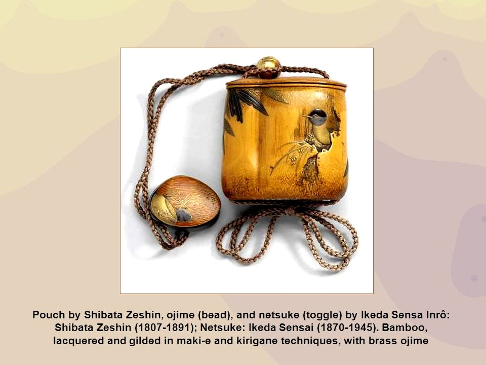 Pouch by Shibata Zeshin, ojime (bead), and netsuke (toggle) by Ikeda Sensa Inrô: Shibata Zeshin (1807-1891); Netsuke: Ikeda Sensai (1870-1945). Bamboo