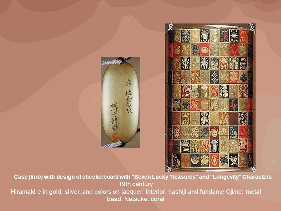 Case (Inrō) with design of checkerboard with Seven Lucky Treasures and Longevity Characters 19th century Hiramaki-e in gold, silver, and colors on lacquer; Interior: nashiji and fundame Ojime: metal bead; Netsuke: coral
