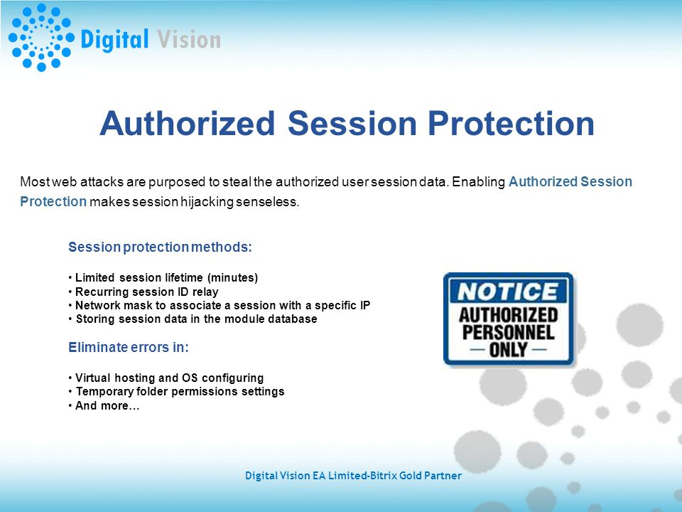 Authorized Session Protection Most web attacks are purposed to steal the authorized user session data.