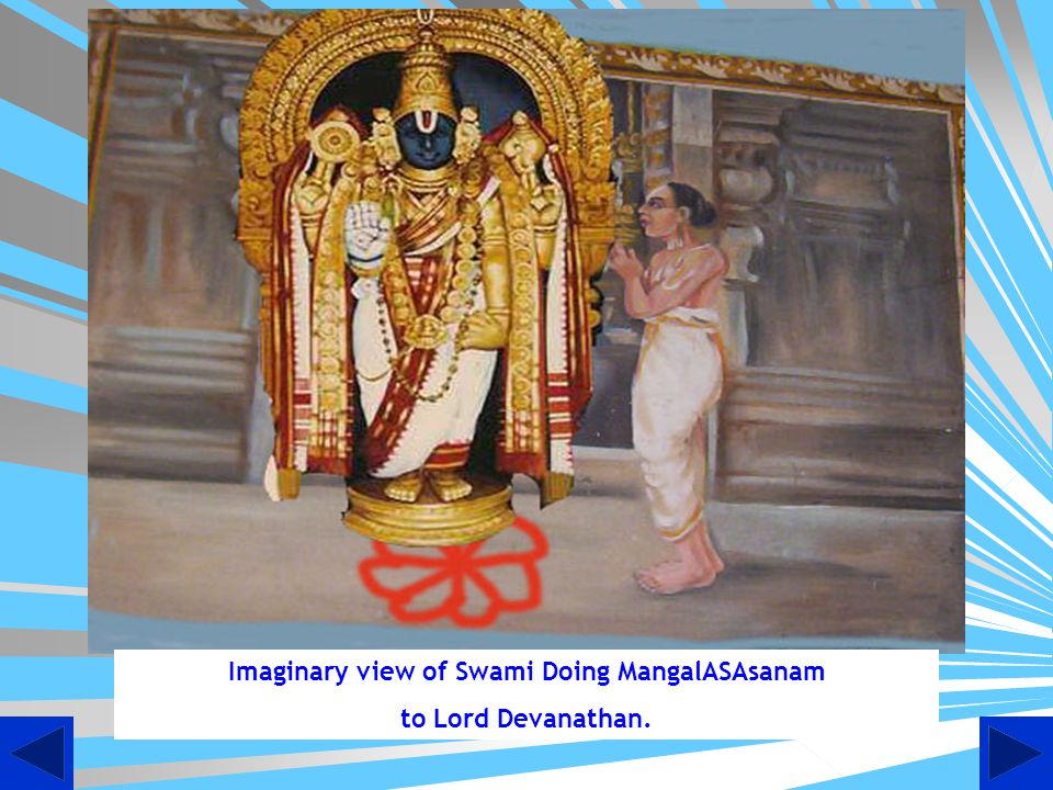 Swami at Thirupathi Swami Desikan then went to Thirupathi and here he composed the beautiful sthothram called Daya Satakam.