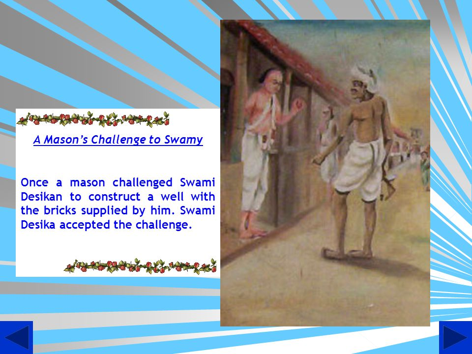 A Masons Challenge to Swamy Once a mason challenged Swami Desikan to construct a well with the bricks supplied by him.