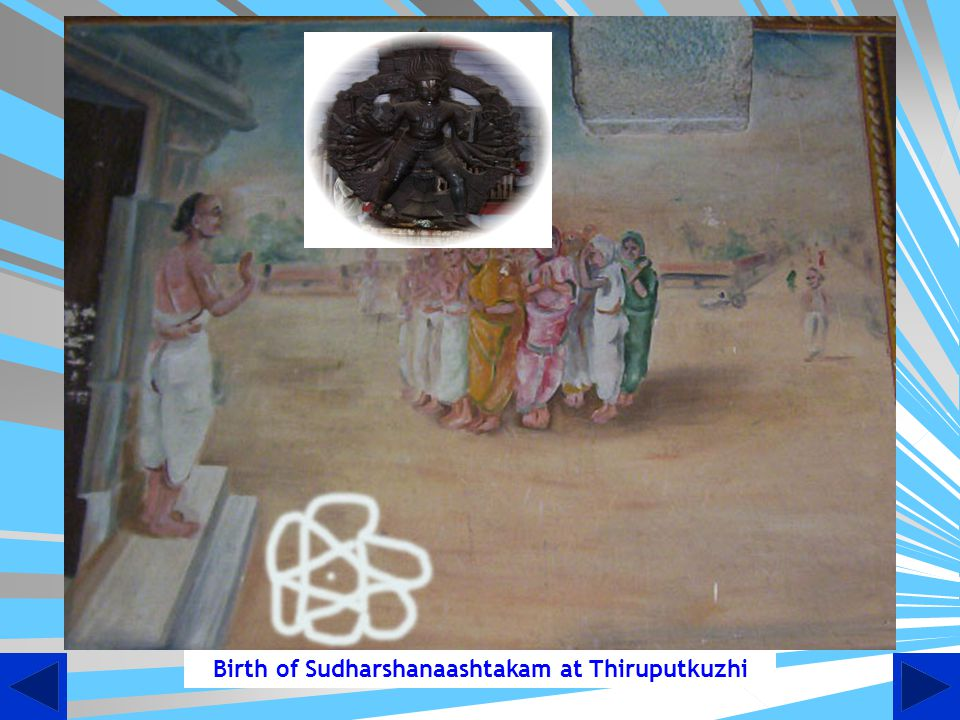 Birth of Sudharshanaashtakam Once upon a time, in the place called Thiruputkuzhi, a dangerous disease named Vaisuri struck like an epidemic.
