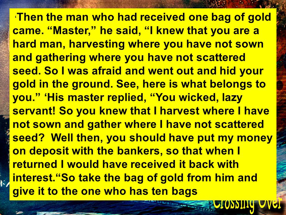Then the man who had received one bag of gold came.