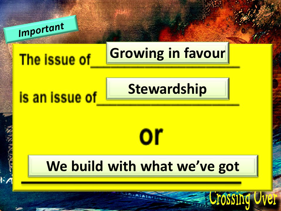 Important Growing in favour Stewardship We build with what weve got