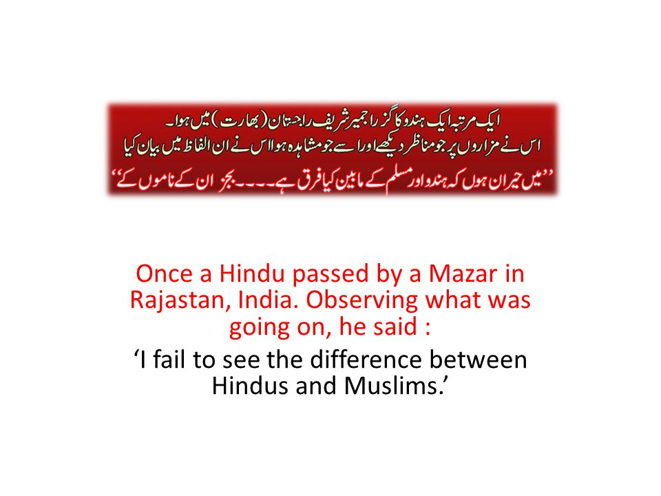 Once a Hindu passed by a Mazar in Rajastan, India.