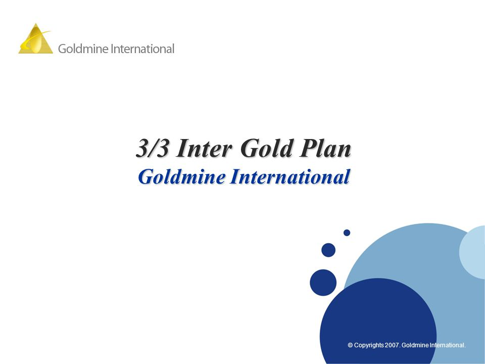 www.company.com Company LOGO www.company.com © Copyrights 2007. Goldmine International. 3/3 Inter Gold Plan Goldmine International