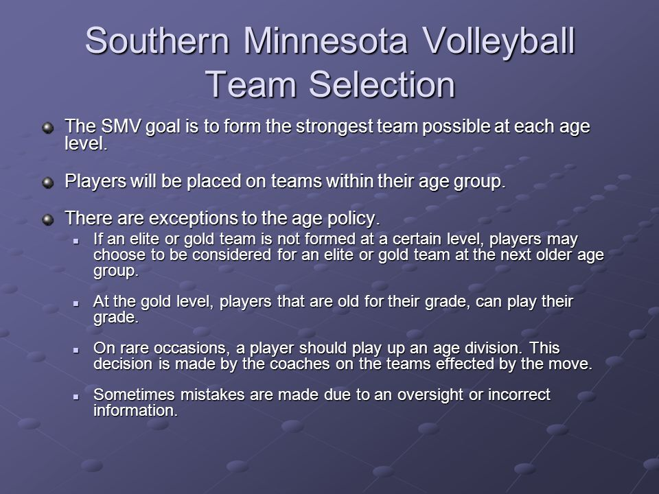 Southern Minnesota Volleyball Team Selection The SMV goal is to form the strongest team possible at each age level.