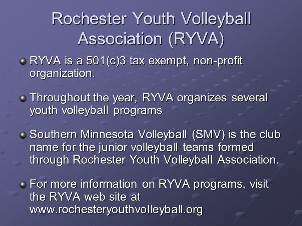 Rochester Youth Volleyball Association (RYVA) RYVA is a 501(c)3 tax exempt, non-profit organization.