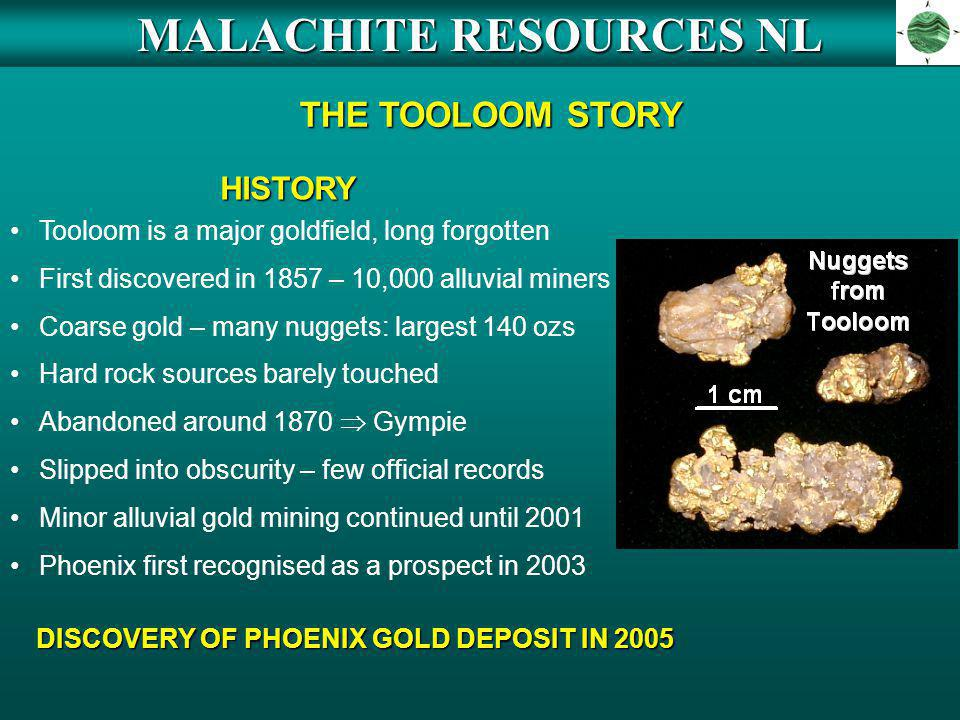 MALACHITE RESOURCES NL THE TOOLOOM STORY Hard rock sources barely touched Abandoned around 1870 Gympie Slipped into obscurity – few official records M