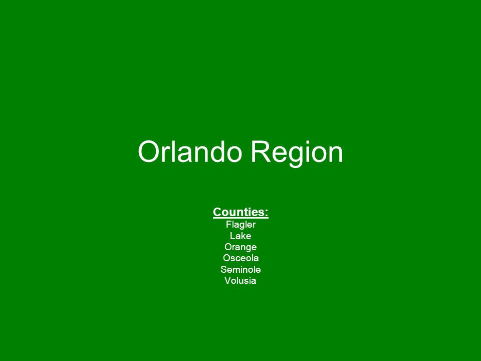 Orlando Region Counties: Flagler Lake Orange Osceola Seminole Volusia