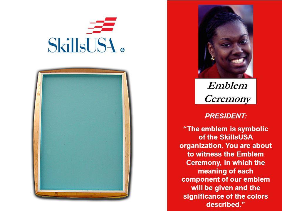 PRESIDENT: The emblem is symbolic of the SkillsUSA organization.