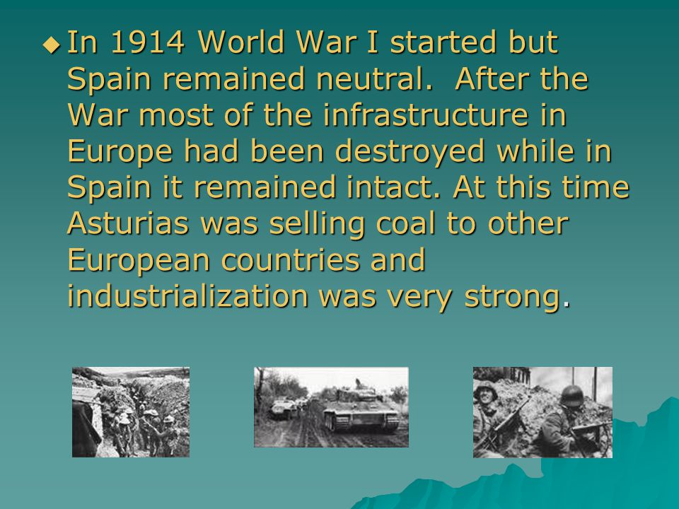 In 1914 World War I started but Spain remained neutral.