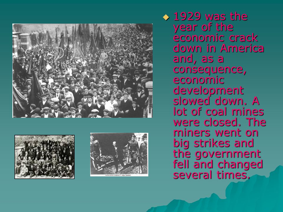 1929 was the year of the economic crack down in America and, as a consequence, economic development slowed down. A lot of coal mines were closed. The