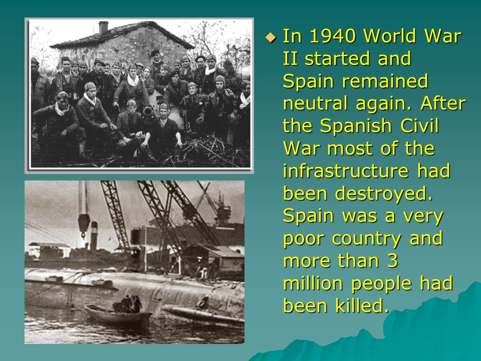 In 1940 World War II started and Spain remained neutral again.